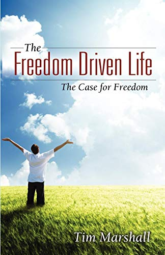 The Freedom Driven Life: The Case for Freedom: Tim Marshall