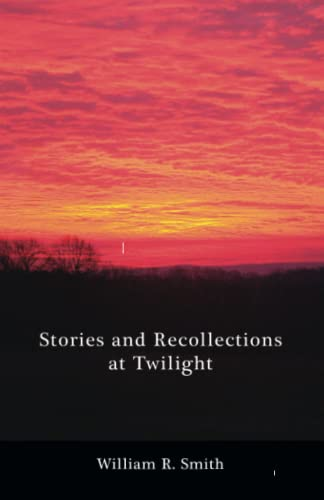 Stories and Recollections at Twilight: William R. Smith