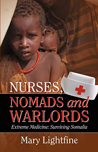 9780741470232: Nurses, Nomads and Warlords: Extreme Medicine, Surviving Somalia
