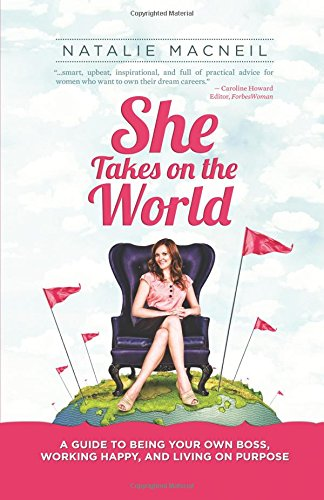 9780741471888: She Takes on the World: A Guide to Being Your Own Boss, Working Happy, and Living on Purpose