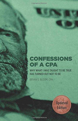 9780741471918: Confessions of a CPA: Why What I Was Taught To Be True Has Turned Out Not To Be