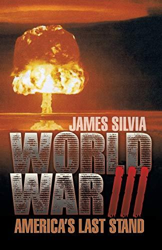 World War III Americas Last Stand: James Silvia