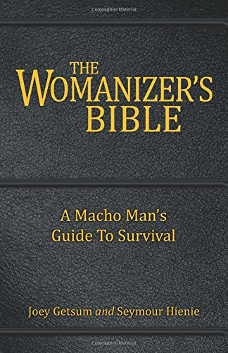 9780741475978: The Womanizer's Bible: A Macho Man's Guide to Survival