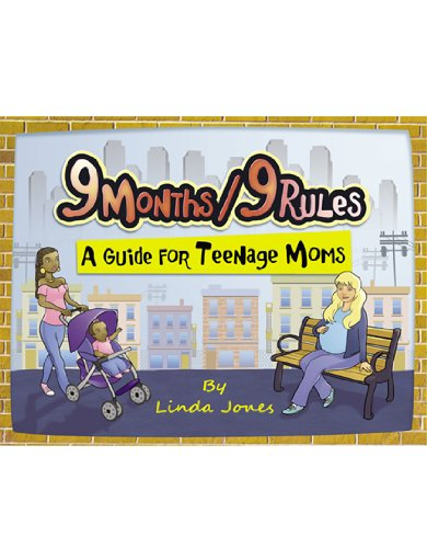 9 Months/9 Rules: A Guide for Teenage Moms: Linda Jones