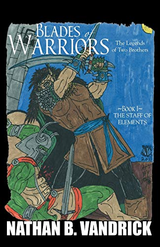 9780741476876: Blades of Warriors: The Legends of Two Brothers Book 1 - The Staff of Elimevis (The Staff of Elements)