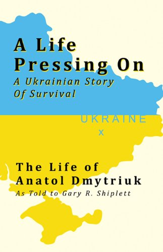 9780741479594: A Life Pressing On: A Ukranian Story of Survival