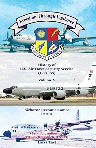 9780741480279: Freedom Through Vigilance Volume V: History of US Air Force Security Service Airborne Reconnaissance, Part II (Volume 5)