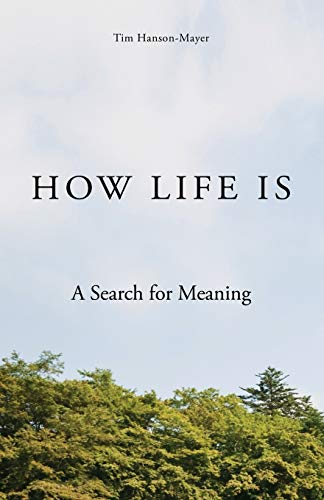 How Life Is: A Search for Meaning: Tim Hanson-Mayer