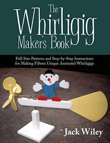 9780741482501: THE WHIRLIGIG MAKER'S BOOK: Full-Size Patterns and Step-by-Step Instructions for Making Fifteen Unique Animated Whirligigs