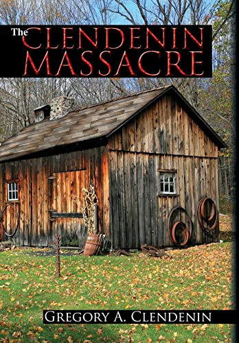 The Clendenin Massacre: Gregory A. Clendenin