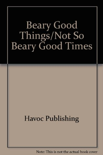 Beary Good Things/Not So Beary Good Times: n/a