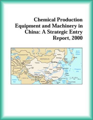 9780741826640: Chemical Production Equipment and Machinery in China: A Strategic Entry Report, 2000