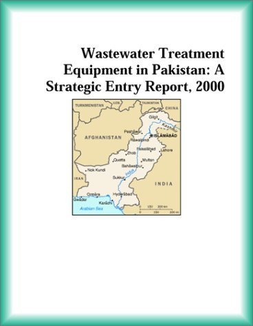 9780741827708: Wastewater Treatment Equipment in Pakistan: A Strategic Entry Report, 2000