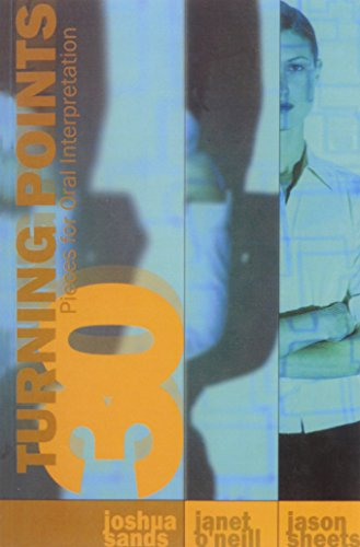 Turning Points: 30 Pieces for Oral Interpretation: Janet O'Neill; Jason Sheets; Joshua Sands