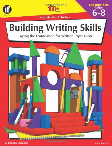 The 100+ Series Building Writing Skills, Grades 6-8: Laying the Foundation for Written Expression (...