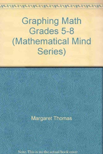 Graphing Math Grades 5-8 (Mathematical Mind Series): Margaret Thomas