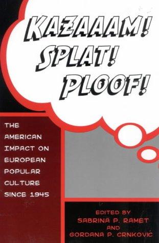 9780742500013: Kazaaam! Splat! Ploof!: The American Impact on European Popular Culture, Since 1945