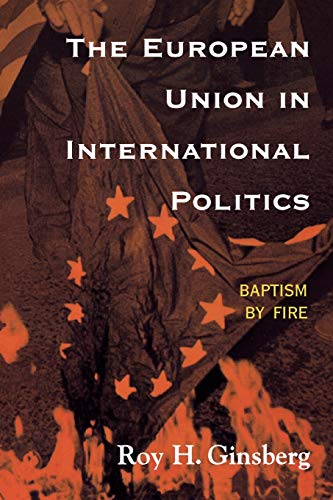 The European Union in International Politics: Baptism: Roy H. Ginsberg