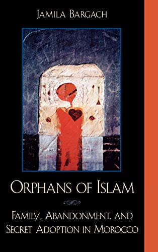 9780742500266: Orphans of Islam: Family, Abandonment, and Secret Adoption in Morocco (Alterations)
