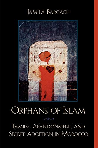 9780742500273: Orphans of Islam: Family, Abandonment, and Secret Adoption in Morocco (Alterations)