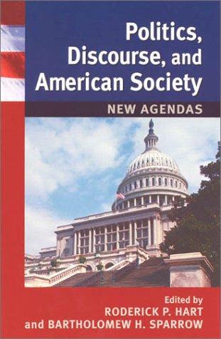 Politics, Discourse, and American Society: Editor-Roderick P. Hart;