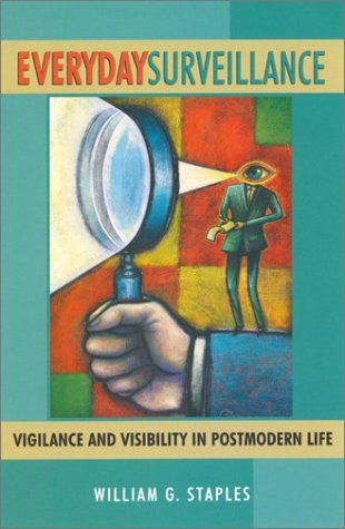 9780742500778: Everyday Surveillance: Vigilance and Visibility in Postmodern Life