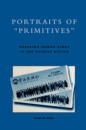 """9780742500921: Portraits of """"Primitives"""": Ordering Human Kinds in the Chinese Nation"""