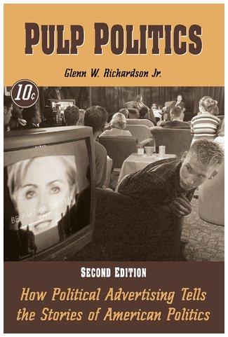 9780742500990: Pulp Politics: How Political Advertising Tells the Stories of American Politics