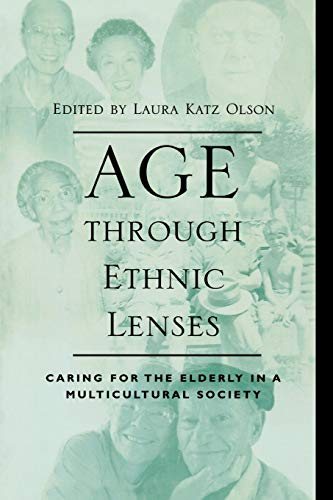 Age Through Ethnic Lenses - Caring For: Editor-Laura Katz Olson;