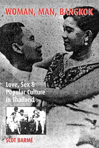 Woman, Man, Bangkok: Love, Sex, and Popular Culture in Thailand: Scot Barm