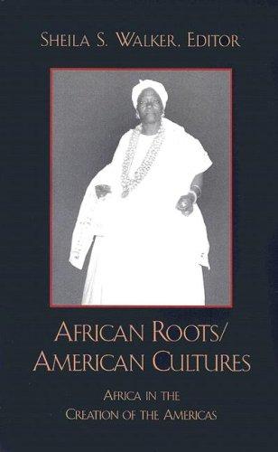 African Roots/ American Cultures: Sheila S. Walker;