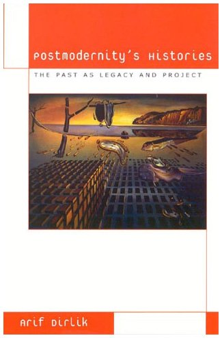 9780742501669: Postmodernity's Histories: The Past as Legacy and Project (Culture and Politics Series)