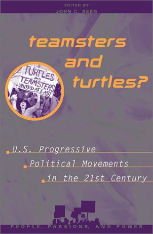 Teamsters and Turtles?: U.S. Progressive Political Movements: Editor-John C. Berg;