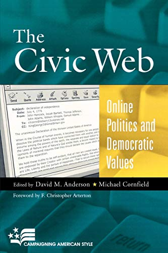 9780742501942: The Civic Web: Online Politics and Democratic Values (Campaigning American Style)