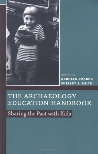 9780742502536: The Archaeology Education Handbook: Sharing the Past with Kids (Society for American Archaeology)