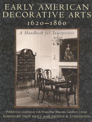 9780742503144: Early American Decorative Arts, 1620-1860: A Handbook for Interpreters (American Association for State and Local History)
