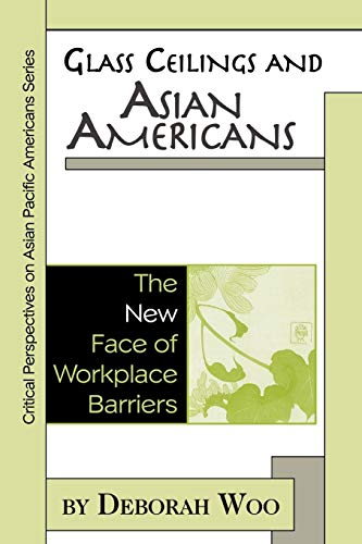 9780742503359: Glass Ceilings and Asian Americans: The New Face of Workplace Barriers (Critical Perspectives on Asian Pacific Americans)