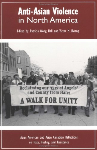 Anti-Asian Violence in North America: Asian American: Editor-Patricia Wong Hall;
