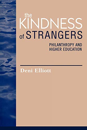 9780742507111: The Kindness of Strangers: Philanthropy and Higher Education (Issues in Academic Ethics)