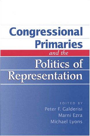Congressional Primaries and the Politics of Representation: Galderisi, Peter F.