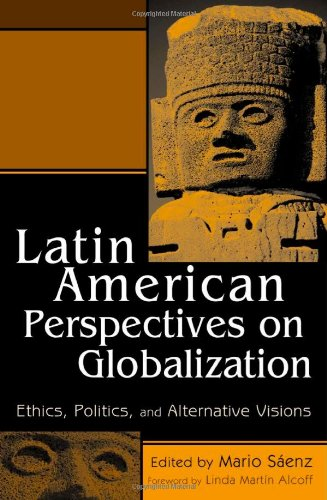 9780742507760: Latin American Perspectives on Globalization: Ethics, Politics, and Alternative Visions