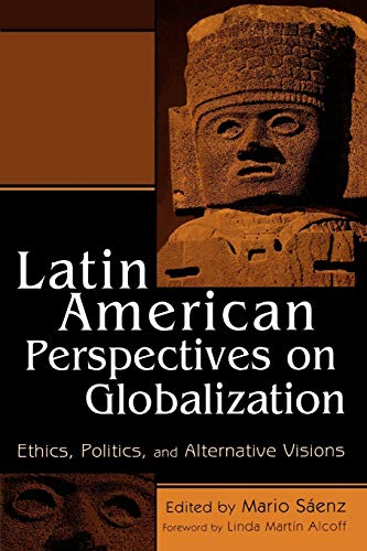 9780742507777: Latin American Perspectives on Globalization: Ethics, Politics, and Alternative Visions