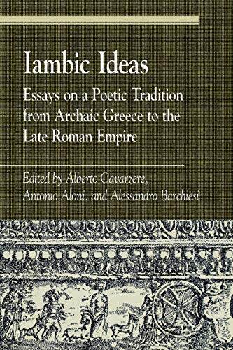Iambic Ideas: Essays on a Poetic Tradition: Editor-Alberto Cavarzere; Editor-Antonio
