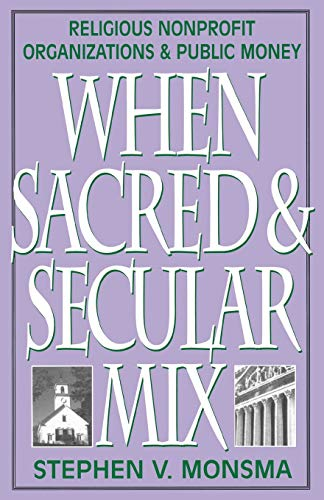 9780742508187: When Sacred and Secular Mix: Religious Nonprofit Organizations and Public Money (Religious Forces in the Modern Political World)