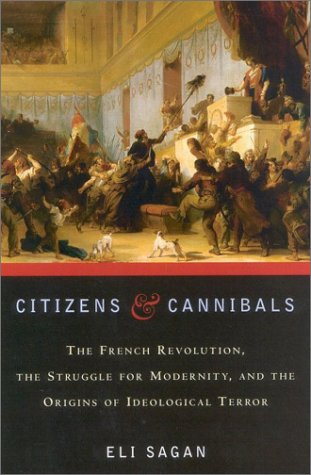 9780742508316: Citizens & Cannibals: The French Revolution, the Struggle for Modernity, and the Origins of Ideological Terror
