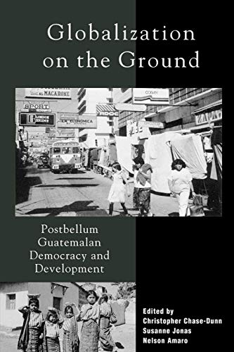 9780742508675: Globalization on the Ground: Postbellum Guatemalan Democracy and Development