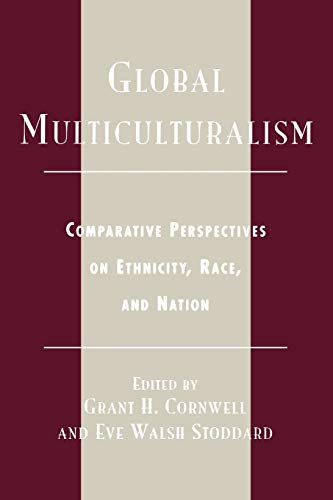 9780742508835: Global Multiculturalism: Comparative Perspectives on Ethnicity, Race, and Nation