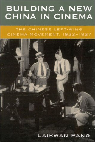 9780742509450: Building a New China in Cinema: The Chinese Left-Wing Cinema Movement, 1932-1937