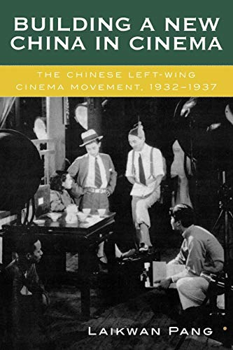 9780742509467: Building a New China in Cinema: The Chinese Left-Wing Cinema Movement, 1932-1937