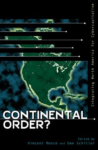 9780742509535: Continental Order?: Integrating North America for Cybercapitalism (Critical Media Studies: Institutions, Politics, and Culture)